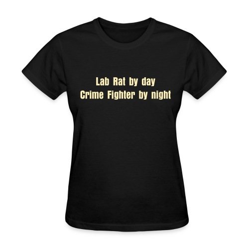lab rat by day Crime fighter by night - Women's T-Shirt
