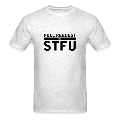 PULL REQUEST or STFU (grey) - Men's T-Shirt