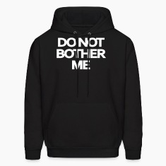 Do Not Bother Hoodies