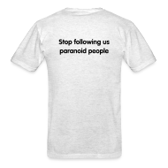 T-Shirts ~ Men's T-Shirt ~ Stop following us paranoid people