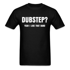 Dubstep? I like that band - Men's T-Shirt