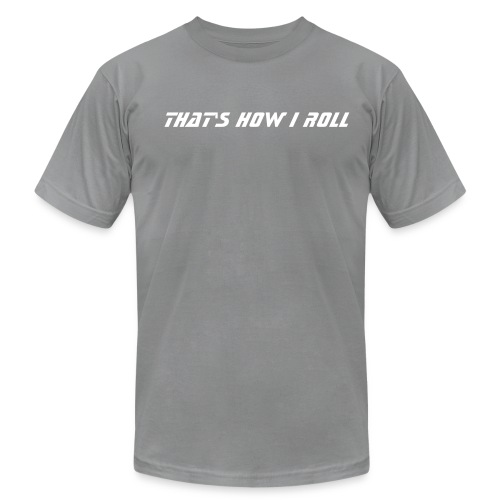 That's how I roll - Men's Fine Jersey T-Shirt