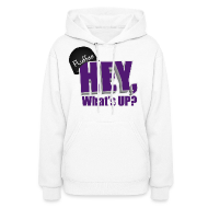 Hoodies ~ Women's Hoodie ~ Womens Hoodie Hey, What's up?