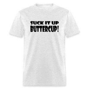 Suck It Up Buttercup Men's Standard T-Shirt - Men's T-Shirt