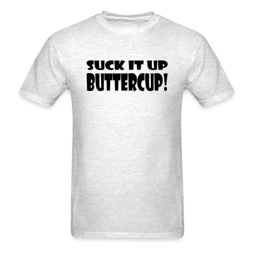 Suck It Up Buttercup Men's Standard T-Shirt - Men's T-Shirt