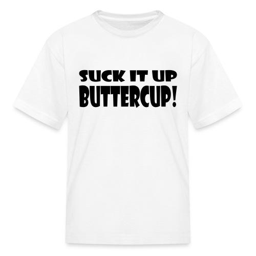 Suck It Up Buttercup Children's Standard T-Shirt - Kids' T-Shirt