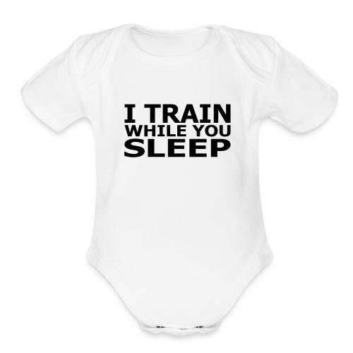 I Train While You Sleep Baby One Piece - Organic Short Sleeve Baby Bodysuit
