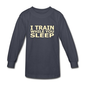 I Train While You Sleep Kid's Long Sleeve T-Shirt - Kids' Long Sleeve T-Shirt