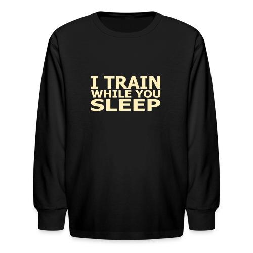 I Train While You Sleep Kid's Long Sleeve T-Shirt - Kids' Long Sleeve T-Shirt