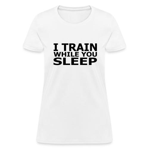 I Train While You Sleep Women's Standard Weight T-Shirt - Women's T-Shirt
