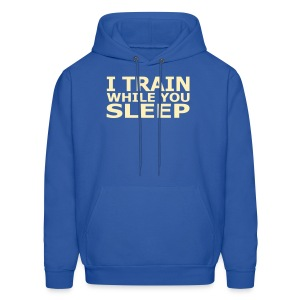 I Train While You Sleep Men's Hoodie - Men's Hoodie