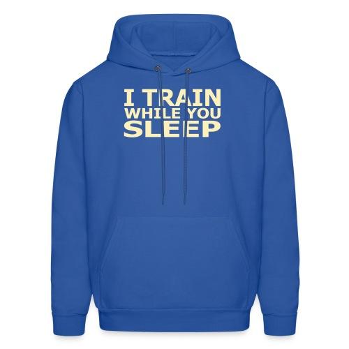 I Train While You Sleep Men's Hoodie - Men's Hoodie