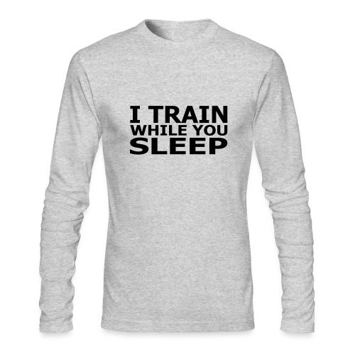 I Train While You Sleep Men's AA Long Sleeve - Men's Long Sleeve T-Shirt by Next Level