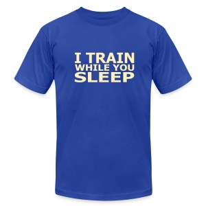 I Train While You Sleep Men's AA T-Shirt - Men's T-Shirt by American Apparel
