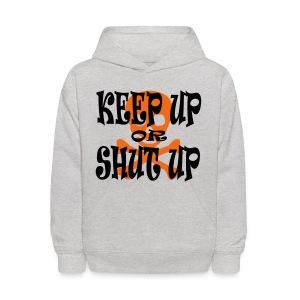 Keep Up or Shut Up Kid's Hoodie - Kids' Hoodie