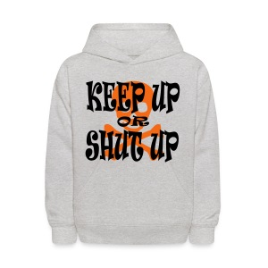 Keep Up or Shut Up Kid's Hoodie - Kids' Hoodie
