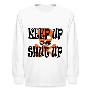 Keep Up or Shut Up Kid's Long Sleeve T-Shirt - Kids' Long Sleeve T-Shirt