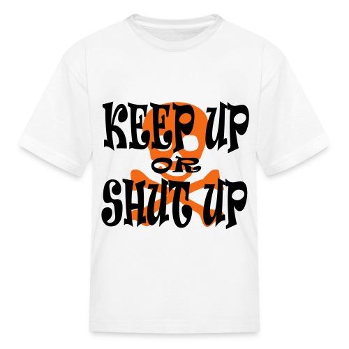 Keep Up or Shut Up Kid's T-Shirt - Kids' T-Shirt