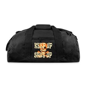 Keep Up or Shut Up Duffel Bag - Duffel Bag