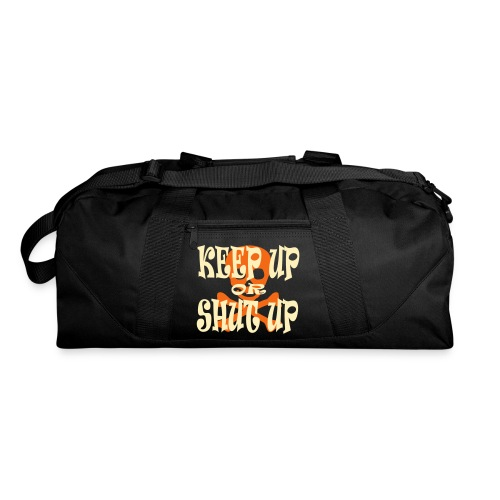 Keep Up or Shut Up Duffel Bag - Duffel Bag