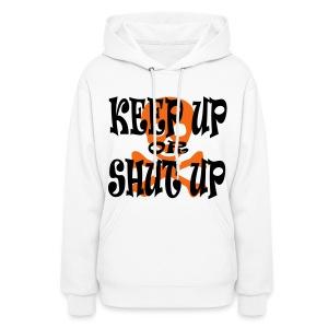 Keep Up or Shut Up Women's Hoodie - Women's Hoodie