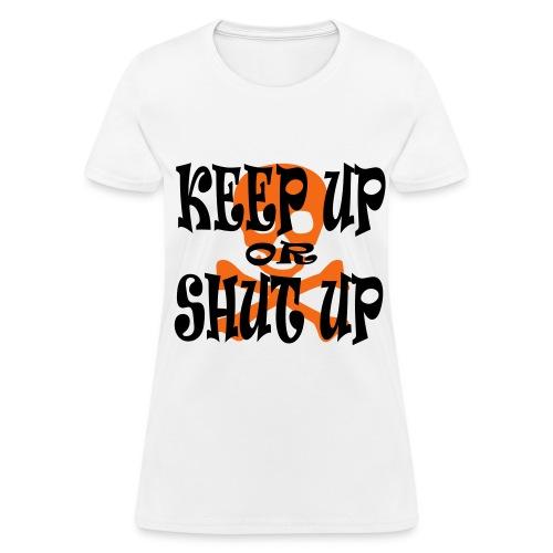 Keep Up or Shut Up Women's Standard Weight T-Shirt - Women's T-Shirt