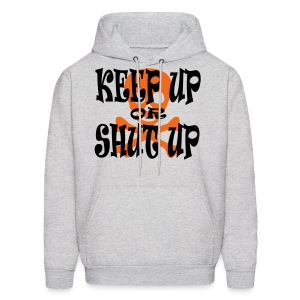 Keep Up or Shut Up Men's Hoodie - Men's Hoodie