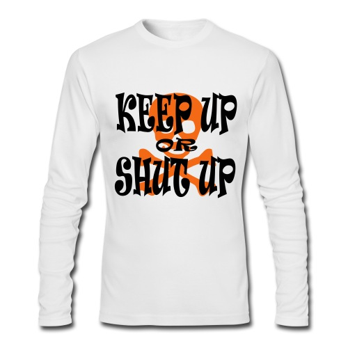 Keep Up or Shut Up Men's AA Long Sleeve T-Shirt - Men's Long Sleeve T-Shirt by Next Level
