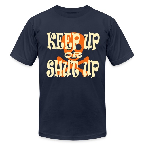 Keep Up or Shut Up Men's AA Tee - Men's  Jersey T-Shirt