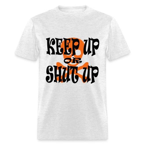 Keep Up or Shut Up Men's Standard Weight T-Shirt - Men's T-Shirt