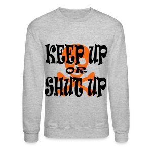 Keep Up or Shut Up Men's Crewneck Sweatshirt - Crewneck Sweatshirt