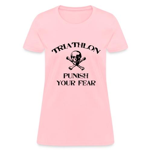 Triathlon - Punish Your Fear Women's Standard Weight T-Shirt - Women's T-Shirt