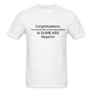 Congratulations, You've just won a free subscription to DUMB ASS Magazine - Men's T-Shirt