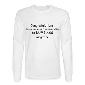 Congratulations, You've just won a free subscription to DUMB ASS Magazine - Men's Long Sleeve T-Shirt