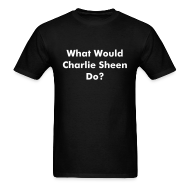 T-Shirts ~ Men's T-Shirt ~ What Would Charlie Sheen Do?