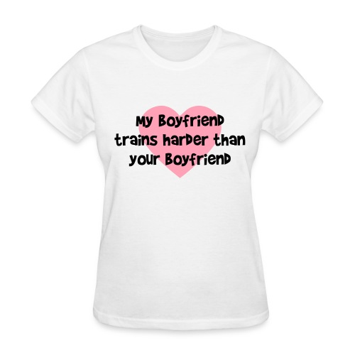 My Boyfriend Trains Harder Women's Standard Weight T-Shirt - Women's T-Shirt