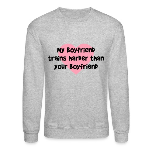 My Boyfriend Trains Harder Men's Crewneck Sweatshirt - Crewneck Sweatshirt