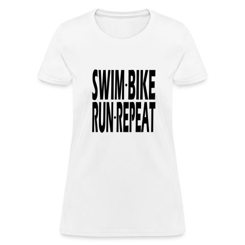 Swim Bike Run Repeat - Women's T-Shirt