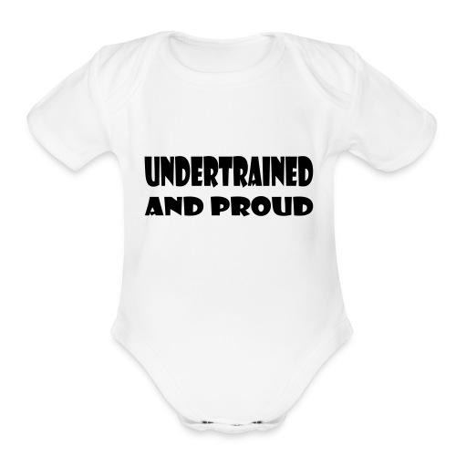 Undertrained and Proud - Organic Short Sleeve Baby Bodysuit