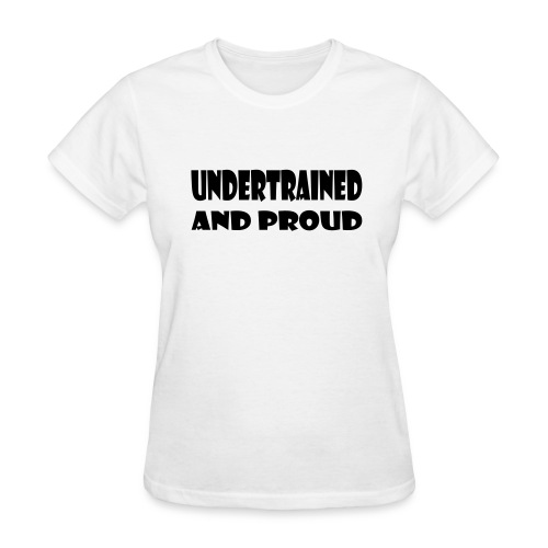 Undertrained and Proud - Women's T-Shirt
