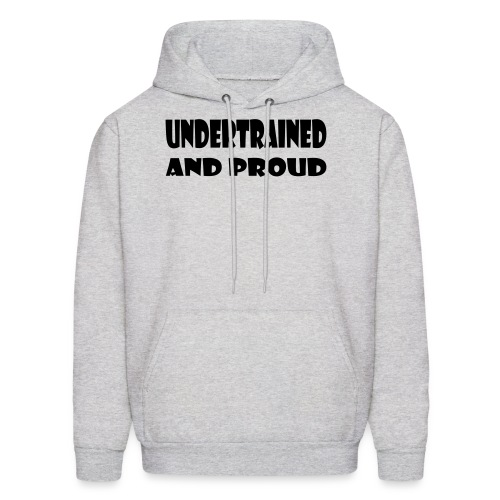 Undertrained and Proud - Men's Hoodie