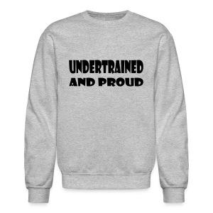 Undertrained and Proud - Crewneck Sweatshirt