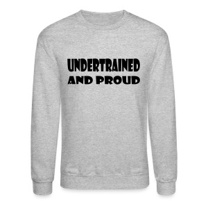 Undertrained and Proud - Crewneck Sweatshirt