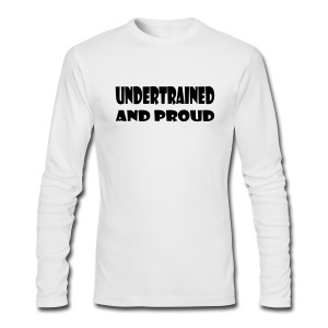 Undertrained and Proud - Men's Long Sleeve T-Shirt by Next Level