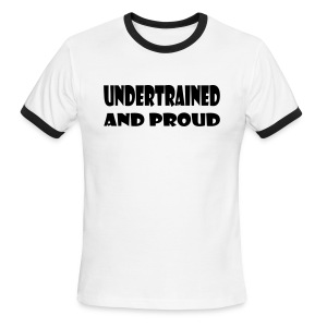 Undertrained and Proud - Men's Ringer T-Shirt