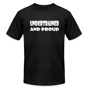 Undertrained and Proud - Men's T-Shirt by American Apparel