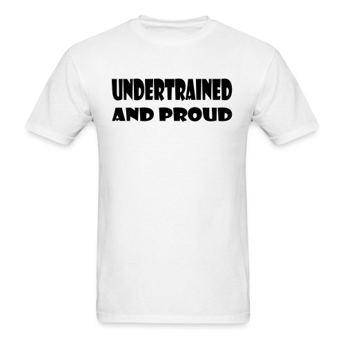 Undertrained and Proud - Men's T-Shirt