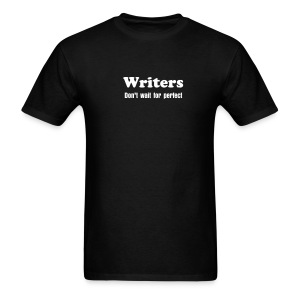 Writers: Don't wait for perfect.  - Men's T-Shirt