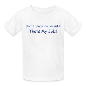 Don't annoy my parents! Thats My Job!! - Kids' T-Shirt