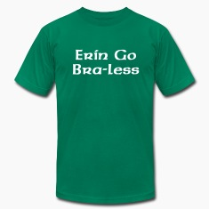 Erin Go Bra-less T-Shirts